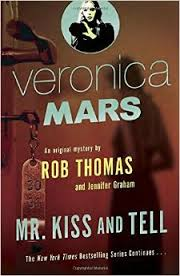 Veronica Mars: Mr. Kiss and Tell by Rob Thomas and Jennifer Graham