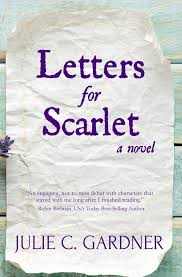 Letters for Scarlet by Julie C. Gardner