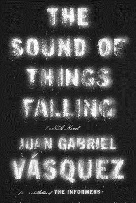 The Sound of Things Falling by Juan GabrielVásquez